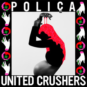 Poliça, Polica, Channy Leaneagh, United Crushers