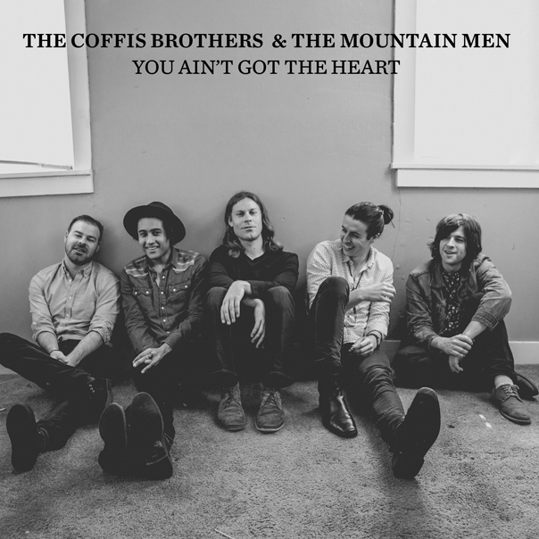 The Coffis Brothers and the Mountain Men, You Ain't Got The Heart, The Coffis Brothers
