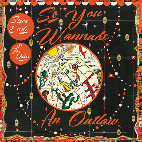 Steve Earle, So You Wannabe An Outlaw