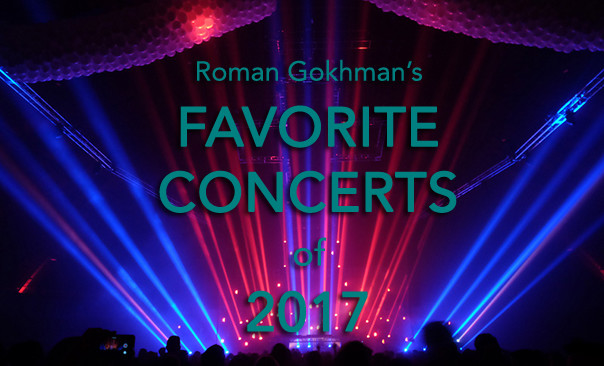 Roman Gokhman's favorite concerts of 2017: Introduction