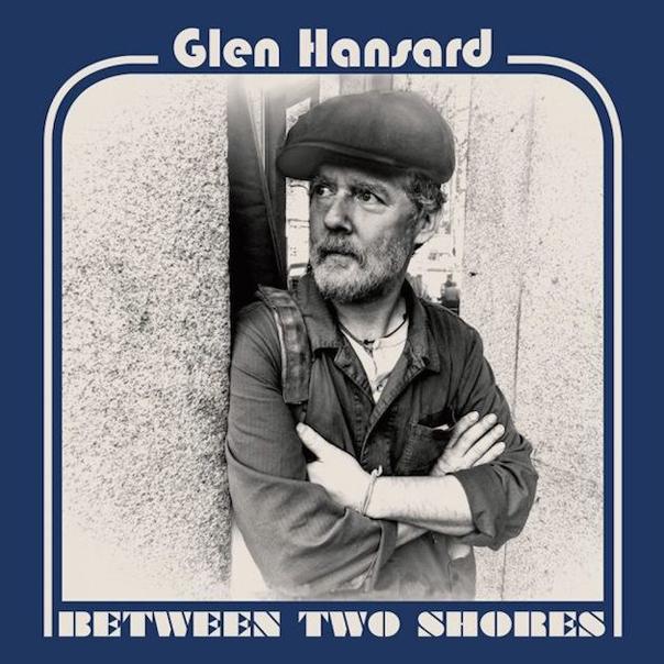 Glen Hansard, Between Two Shores