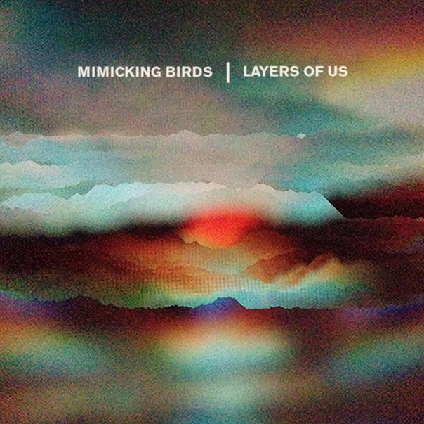 Mimicking Birds, Layers of Us