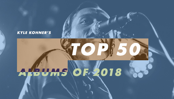 Kyle Kohner's top 50 albums of 2018: 20-11