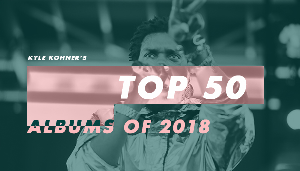 Kyle Kohner's top 50 albums of 2018: 30-21
