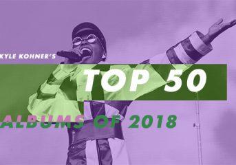 Kyle Kohner's top 50 albums of 2018: 40-31