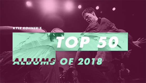 Kyle Kohner's top 50 albums of 2018: 50-41