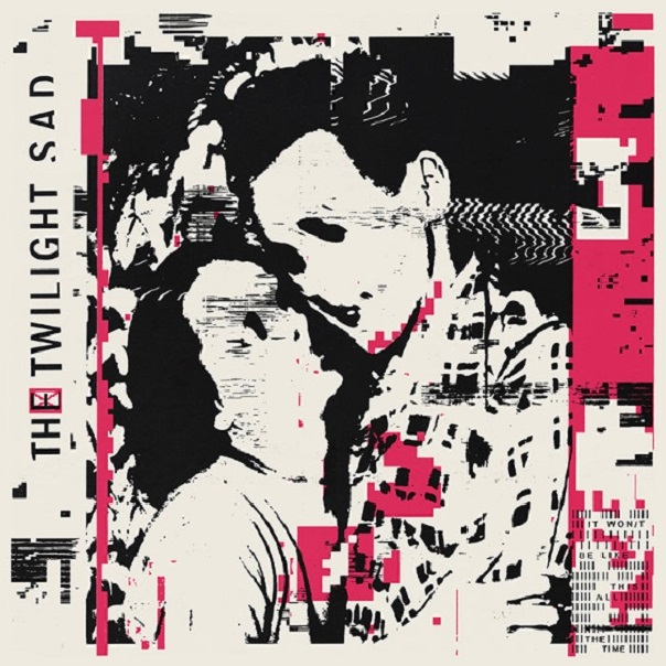 The Twilight Sad, It Won/t Be Like This All The Time